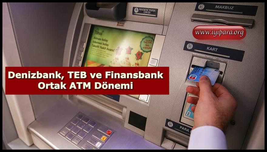 Denizbank, TEB ve Finansbank Ortak ATM Dönemi Başladı | İYİPARA.ORG